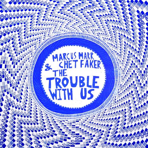 marcus marr and chet faker - the trouble with us