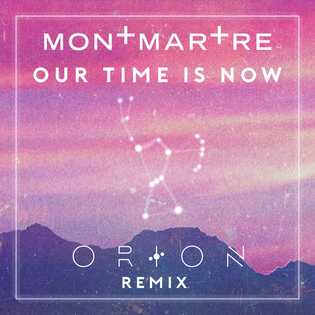 Montmartre - Our Time Is Now (Orion Remix) (on plusfm.net)