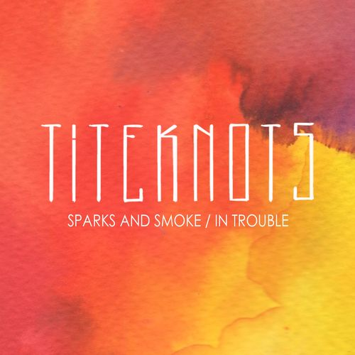 Titeknots - Sparks And Smoke (on plusfm.net)